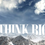 Think Big Achieve Big